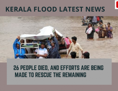Kerala flood: 26 people died, and efforts are being made to rescue the remaining.